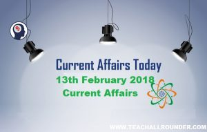 13th February 2018 Current Affairs