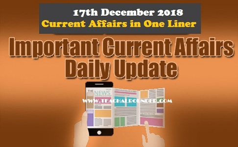 17th December 2018 Current Affairs in One Liner
