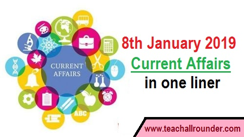 8th January 2019 Current Affairs in one liner