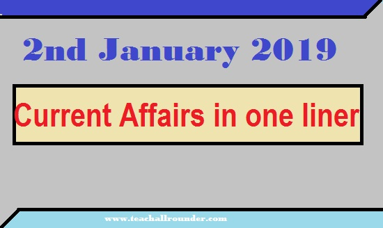 Current Affairs-2nd January 2019 in one liner